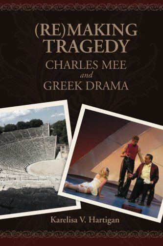 9781463722579: (Re)making Tragedy: Charles Mee and Greek Drama