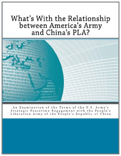 9781463723491: What's With the Relationship between America's Army and China's PLA?: An Examination of the Terms of the U.S. Army's Strategic Peacetime Engagement ... Army of the People's Republic of China