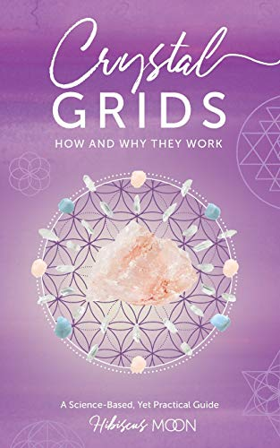 9781463729189: Crystal Grids: How and Why They Work: A Science-Based, Yet Practical Guide