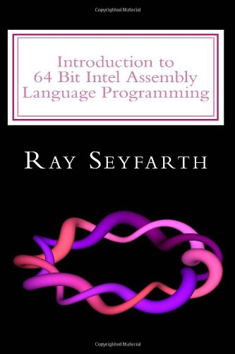 9781463731885: Introduction to 64 Bit Intel Assembly Language Programming: Getting the most out of your computer