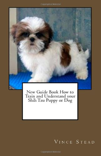 9781463732004: New Guide Book How to Train and Understand your Shih Tzu Puppy or Dog