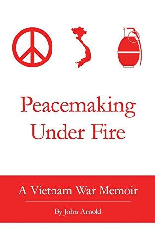 9781463735227: Peacemaking Under Fire: A Vietnam War Memoir