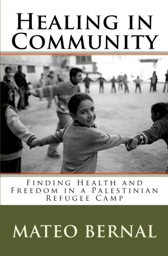 9781463736996: Healing in Community: Finding Health and Freedom in a Palestinian Refugee Camp