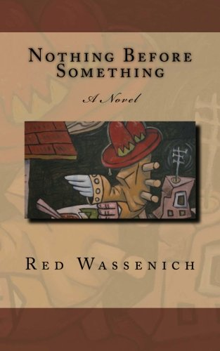 9781463737191: Nothing Before Something: A Novel