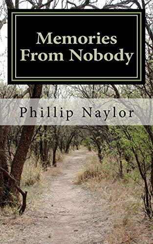 Memories From Nobody: A Tale of the American Orphan: Phillip Andrew Naylor