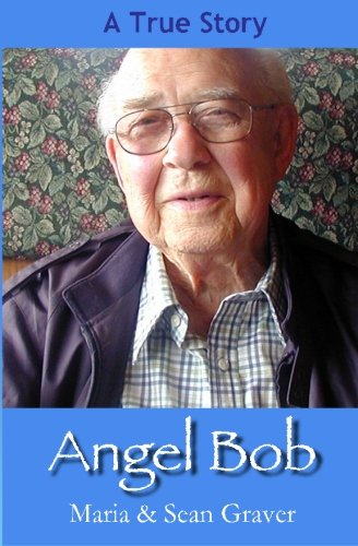 9781463739690: Angel Bob: The true story of a Gideon who delivered a Bible and a message to a mother moments before she received devastating news and the many miracles that followed.: Volume 1