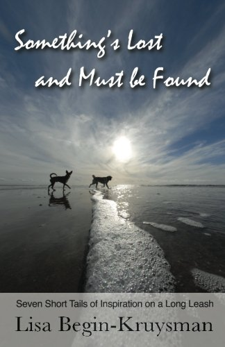 9781463740450: Something's Lost and Must be Found: Seven Short Tails of Inspiration on a Long Leash