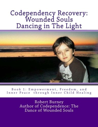 9781463740924: Codependency Recovery: Wounded Souls Dancing in The Light: Book 1: Empowerment, Freedom, and Inner Peace through Inner Child Healing