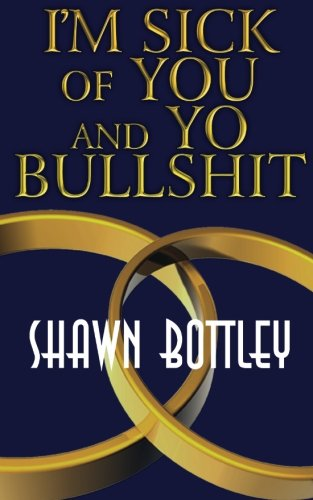 Im Sick of You and Yo Bullshit: Shawn Bottley