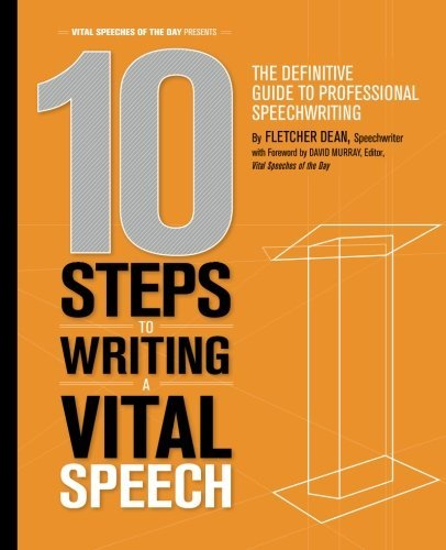 10 Steps to Writing a Vital Speech: The Definitive Guide to Professional Speechwriting: Dean, ...