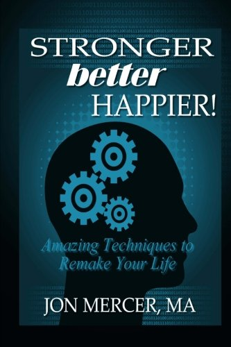 9781463746506: Stronger Better Happier! Amazing Techniques to Remake Your Life