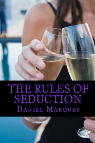 9781463749217: The rules of seduction: from attraction to great sex and fulfilling relationships
