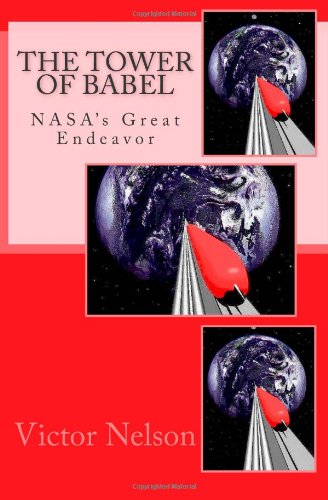 The Tower Of Babel: NASA's Great Endeavor: Victor A Nelson