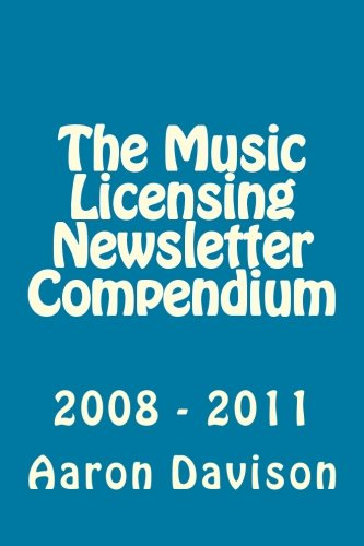 9781463750534: The Music Licensing Newsletter Compendium: 2007 - 2011