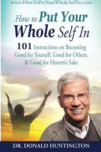 9781463750541: How To Put Your Whole Self In: 101 Instructions on Becoming Good for Yourself, Good for Others, & Good for Heaven's Sake
