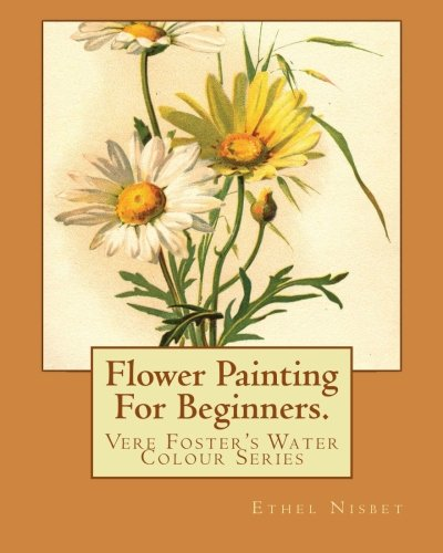 9781463753863: Flower Painting For Beginners: Vere Foster's Water-Colour Series