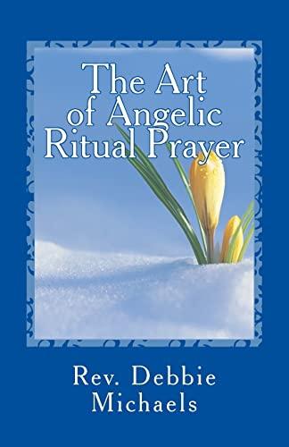 9781463755010: The Art of Angelic Ritual Prayer: Manifesting Miracles