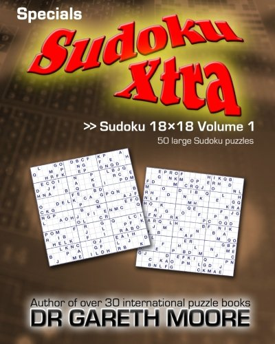 Sudoku 18x18 Volume 1: Sudoku Xtra Specials: Dr Gareth Moore