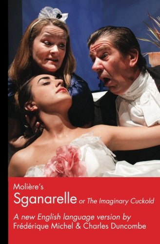 9781463756482: Moliere's Sganarelle (or The Imaginary Cuckold): A New English Language Version