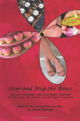 9781463759216: Stop and Blog the Roses: A 2012 Calendar and Gratitude Journal for the Feisty, the Fabulous and Old Souls Everywhere