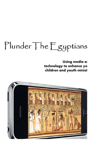9781463761714: Plunder the Egyptians: How to use media and technology to elevate your children and youth ministry (Volume 1)