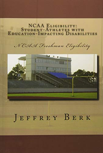 NCAA Eligibility: Student-Athletes with Education-Impacting Disabilities: Berk, Mr. Jeffrey A.