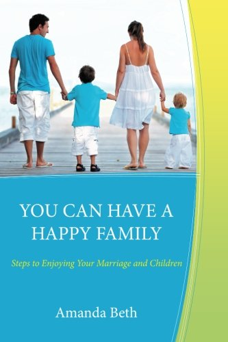 9781463764647: You Can Have A Happy Family: Steps to Enjoying Your Marriage and Children