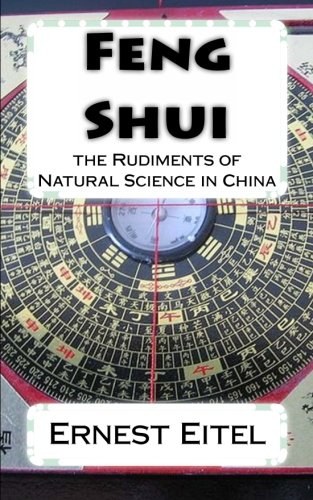 Feng Shui: the Rudiments of Natural Science in China: Ernest J. Eitel