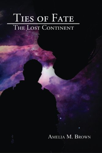 Ties of Fate: The Lost Continent: Brown, Amelia M.