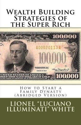 9781463768850: Wealth Building Strategies of the Super Rich: How to Start a Family Dynasty (Abridged Version)