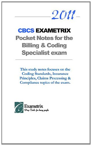 9781463768881: 2011 CBCS EXAMETRIX Pocket Notes for the Billing & Coding Specialist exam: This study notes focuses on the Coding Standards, Insurance Principles, Claims Processing & Compliance topics of the exam.