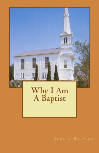 9781463768904: Why I Am A Baptist