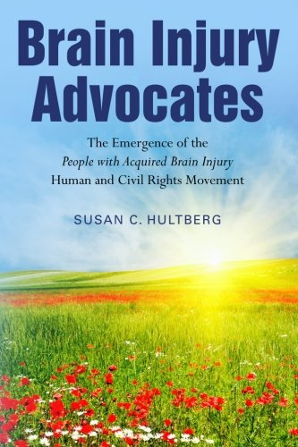 9781463768928: Brain Injury Advocates: The Emergence of the People with Acquired Brain Injury Human and Civil Rights Movement