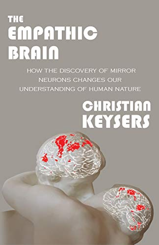 9781463769062: The Empathic Brain: How the Discovery of Mirror Neurons Changes Our Understanding of Human Nature