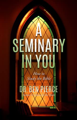 A Seminary In You: How to Study the Bible: Dr. Ben C. Pierce