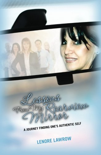Lessons From My Rearview Mirror: A Journey: Lenore Lawrow