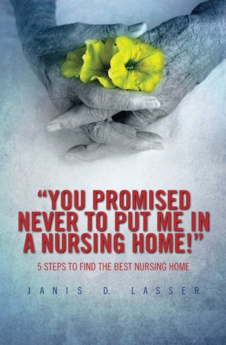 "You promised never to put me in a nursing home!"": 5 Steps to Find the Best Nursing Home.: Janis..."