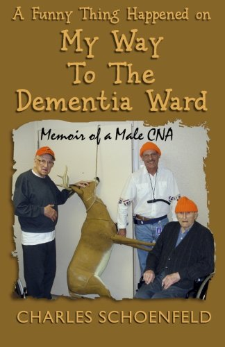 9781463770105: A Funny Thing Happened on My Way to the Dementia Ward: Memoir of A Male CNA