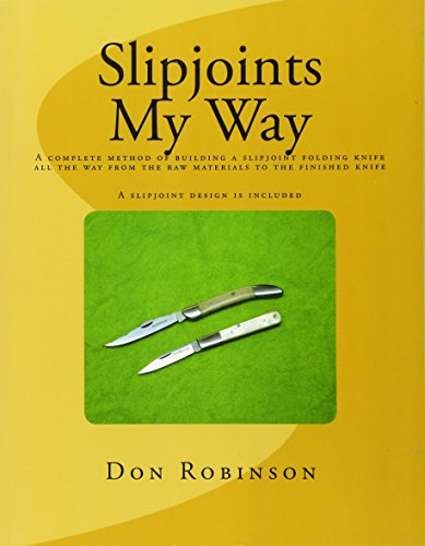 9781463773144: Slipjoints My Way: A complete method of making a slipjoint folder from raw materials all the way to the finished knife.