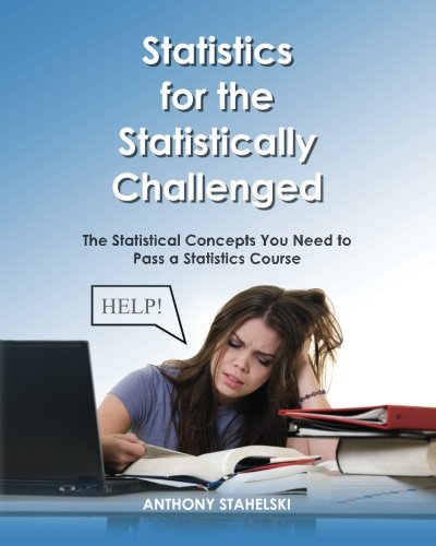 9781463773557: Statistics for the Statistically Challenged:: The Statistical Concepts You Need to Pass a Statistics Course