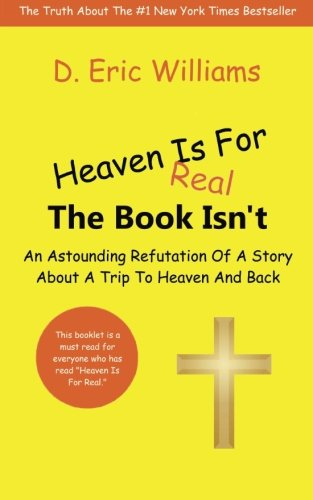 9781463774080: Heaven Is For Real: The Book Isn't: An Astounding Refutation Of A Story About A Trip To Heaven And Back