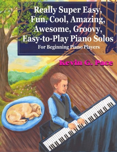 9781463774165: Really Super Easy, Fun, Cool, Amazing, Awesome, groovy, Easy-to-Play Piano Solos: For beginning piano players