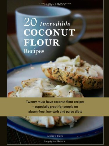 9781463774684: 20 Incredible Coconut Flour Recipes