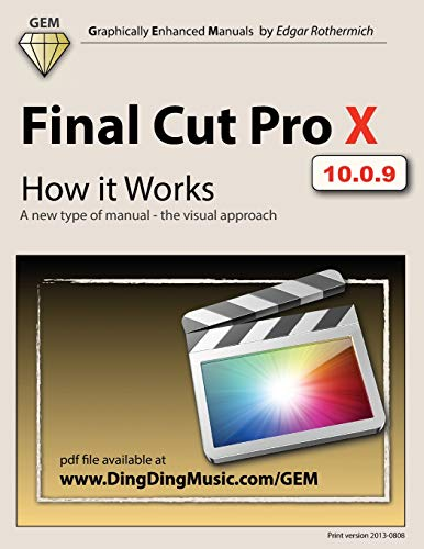 9781463775261: Final Cut Pro X - How it Works: A new type of manual - the visual approach (Graphically Enhanced Manuals)