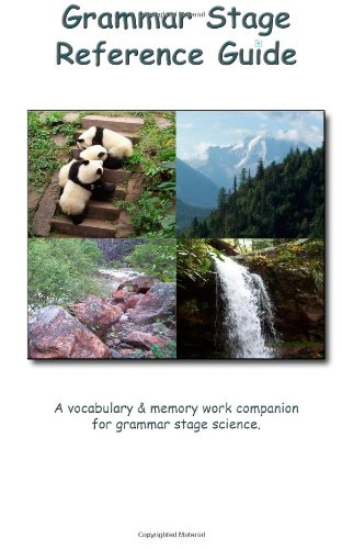 9781463775520: Grammar Stage Reference Guide: A vocabulary & memory work companion for grammar stage science.