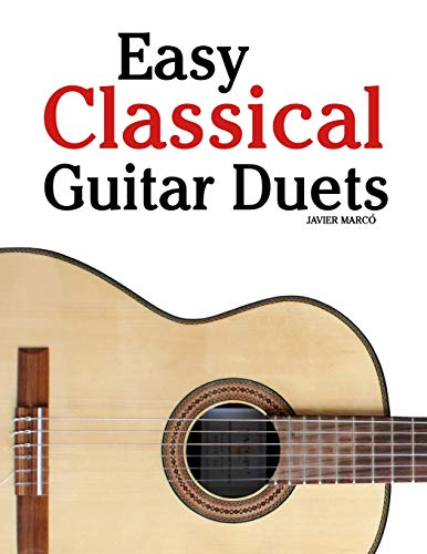 9781463776947: Easy Classical Guitar Duets: Featuring music of Brahms, Mozart, Beethoven, Tchaikovsky and others. In Standard Notation and Tablature