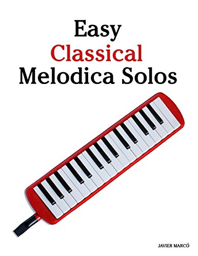 9781463776954: Easy Classical Melodica Solos: Featuring music of Bach, Mozart, Beethoven, Brahms and others.