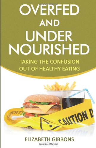 9781463777852: Overfed and Undernourished: Taking The Confusion Out Of Healthy Eating