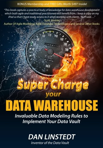 9781463778682: Super Charge Your Data Warehouse: Invaluable Data Modeling Rules to Implement Your Data Vault: Volume 1