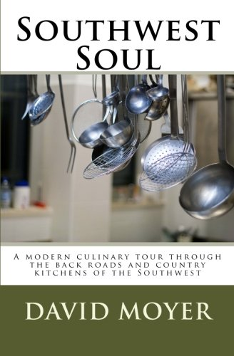 Southwest Soul: A modern culinary tour through the backroads and country kitchens of the southwest:...